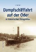 Cover-Bild zu Dampfschifffahrt auf der Oder in historischen Fotografien von Winde, Joachim