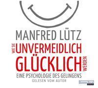 Cover-Bild zu Lütz, Manfred: Wie Sie unvermeidlich glücklich werden