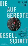 Cover-Bild zu Die aufgeregte Gesellschaft von Hübl, Philipp