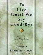 Cover-Bild zu To Live Until We Say Good Bye (eBook) von Kubler-Ross, Elisabeth