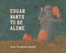 Cover-Bild zu Edgar Wants to be Alone von Dumont, Jean-Francois