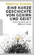 Cover-Bild zu Eine kurze Geschichte von Gehirn und Geist (eBook) von Eckoldt, Matthias