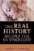 Cover-Bild zu The Real History Behind the Da Vinci Code von Newman, Sharan