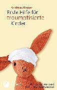 Cover-Bild zu Erste Hilfe für traumatisierte Kinder von Krüger, Andreas