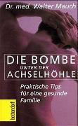 Cover-Bild zu Die Bombe unter der Achselhöhle von Mauch, Walter