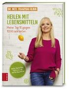 Cover-Bild zu Heilen mit Lebensmitteln: Meine Top 10 gegen 100 Krankheiten von Rubin, Franziska
