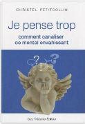 Cover-Bild zu Je pense trop; Comment canaliser ce mental envahissant von Petitcollin, Christel
