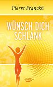 Cover-Bild zu Wünsch dich schlank von Franckh, Pierre