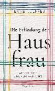 Cover-Bild zu Rulffes, Evke: Die Erfindung der Hausfrau - Geschichte einer Entwertung
