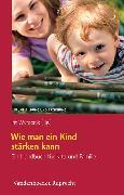 Cover-Bild zu Wie man ein Kind stärken kann (eBook) von Wyrobnik, Irit (Hrsg.)