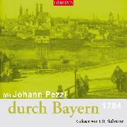 Cover-Bild zu Mit Johann Pezzl durch Bayern (Audio Download) von Pezzl, Johann