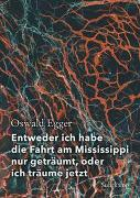 Cover-Bild zu Entweder ich habe die Fahrt am Mississippi nur geträumt, oder ich träume jetzt von Egger, Oswald