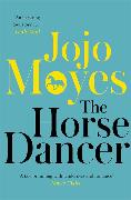 Cover-Bild zu The Horse Dancer: Discover the heart-warming Jojo Moyes you haven't read yet von Moyes, Jojo