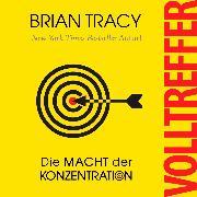 Cover-Bild zu Tracy, Brian: Volltreffer - Die Macht der Konzentration (Ungekürzt) (Audio Download)