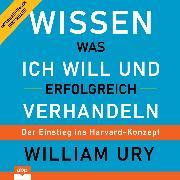 Cover-Bild zu Ury, William: Wissen was ich will und erfolgreich verhandeln - Der Einstieg ins Harvard-Konzept (Ungekürzt) (Audio Download)