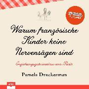 Cover-Bild zu Druckerman, Pamela: Warum französische Kinder keine Nervensägen sind - Erziehungsgeheimnisse aus Paris (Ungekürzt) (Audio Download)