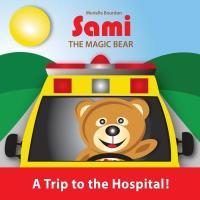Cover-Bild zu SAMI THE MAGIC BEAR: A Trip to the Hospital! (eBook) von Bourdon, Murielle