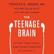 Cover-Bild zu Jensen MD, Frances E.: The Teenage Brain: A Neuroscientist's Survival Guide to Raising Adolescents and Young Adults