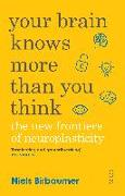 Cover-Bild zu Birbaumer, Niels: Your Brain Knows More Than You Think: The New Frontiers of Neuroplasticity