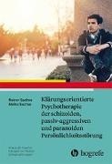 Cover-Bild zu Sachse, Rainer: Klärungsorientierte Psychotherapie der schizoiden, passiv-aggressiven und paranoiden Persönlichkeitsstörung