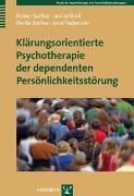 Cover-Bild zu Sachse, Rainer: Klärungsorientierte Psychotherapie der dependenten Persönlichkeitsstörung