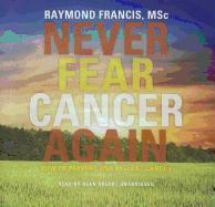 Cover-Bild zu Never Fear Cancer Again: How to Prevent and Reverse Cancer von Francis Msc, Raymond