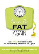 Cover-Bild zu Never Be Fat Again: The 6-Week Cellular Solution to Permanently Break the Fat Cycle von Francis Msc, Raymond