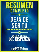 Resumen Completo: Deja De Ser Tu (Breaking The Habit Of Being Yourself)
