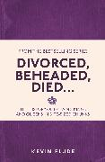 Divorced, Beheaded, Died